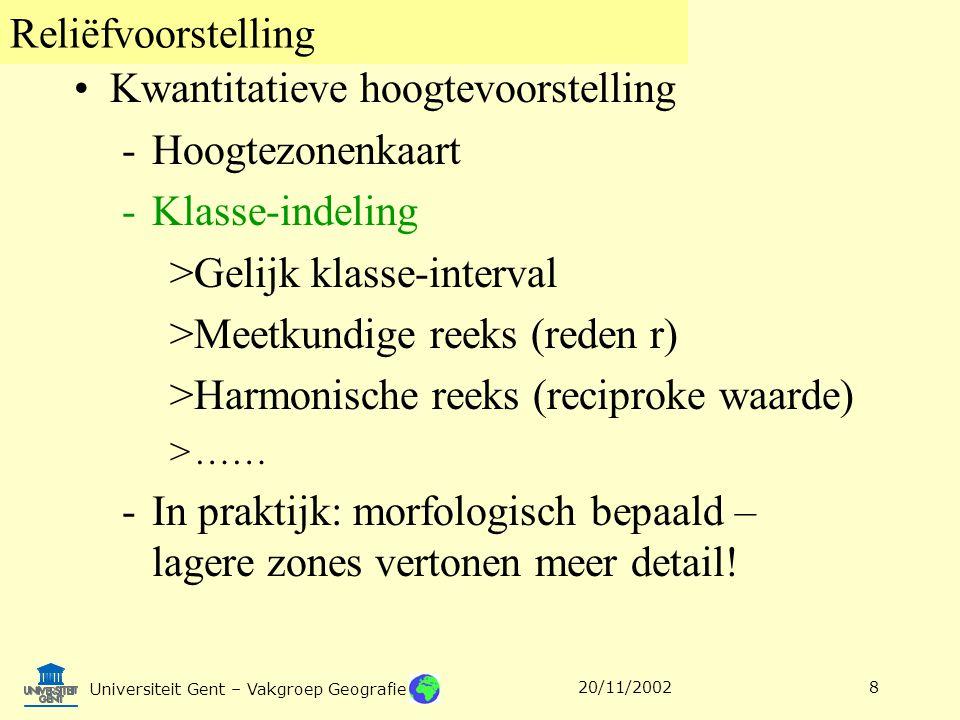 Reliëfvoorstelling Universiteit Gent – Vakgroep Geografie 20/11/20028 Kwantitatieve hoogtevoorstelling -Hoogtezonenkaart -Klasse-indeling >Gelijk klas