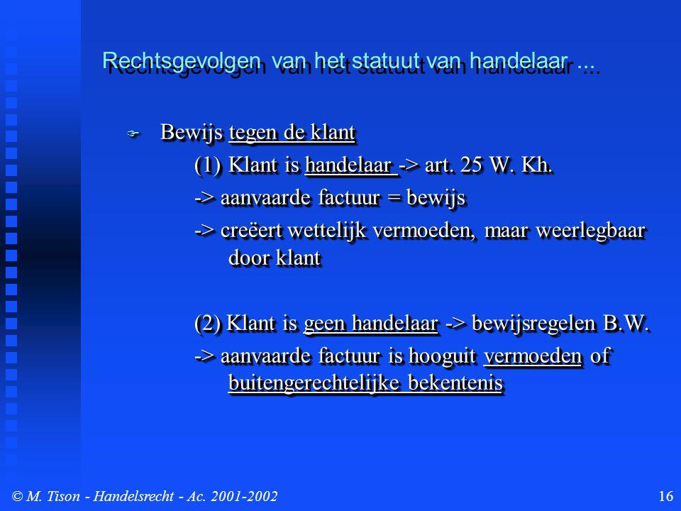 © M. Tison- Handelsrecht - Ac. 2001-200216  Bewijs tegen de klant (1)Klant is handelaar -> art.