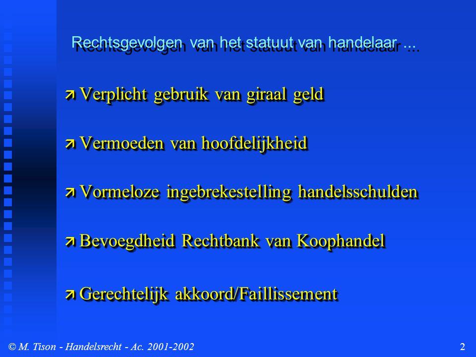 © M. Tison- Handelsrecht - Ac. 2001-20022 Rechtsgevolgen van het statuut van handelaar...