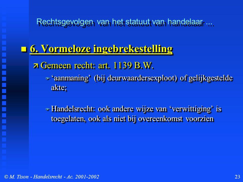 © M. Tison- Handelsrecht - Ac. 2001-200223 6. Vormeloze ingebrekestelling 6.