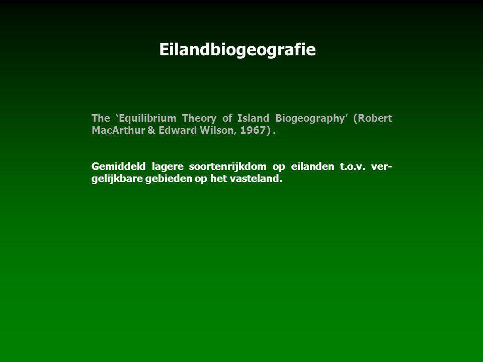 Eilandbiogeografie The 'Equilibrium Theory of Island Biogeography' (Robert MacArthur & Edward Wilson, 1967). Gemiddeld lagere soortenrijkdom op eiland