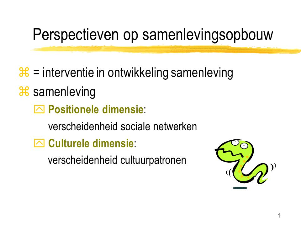 1 Perspectieven op samenlevingsopbouw z = interventie in ontwikkeling samenleving z samenleving y Positionele dimensie : verscheidenheid sociale netwe