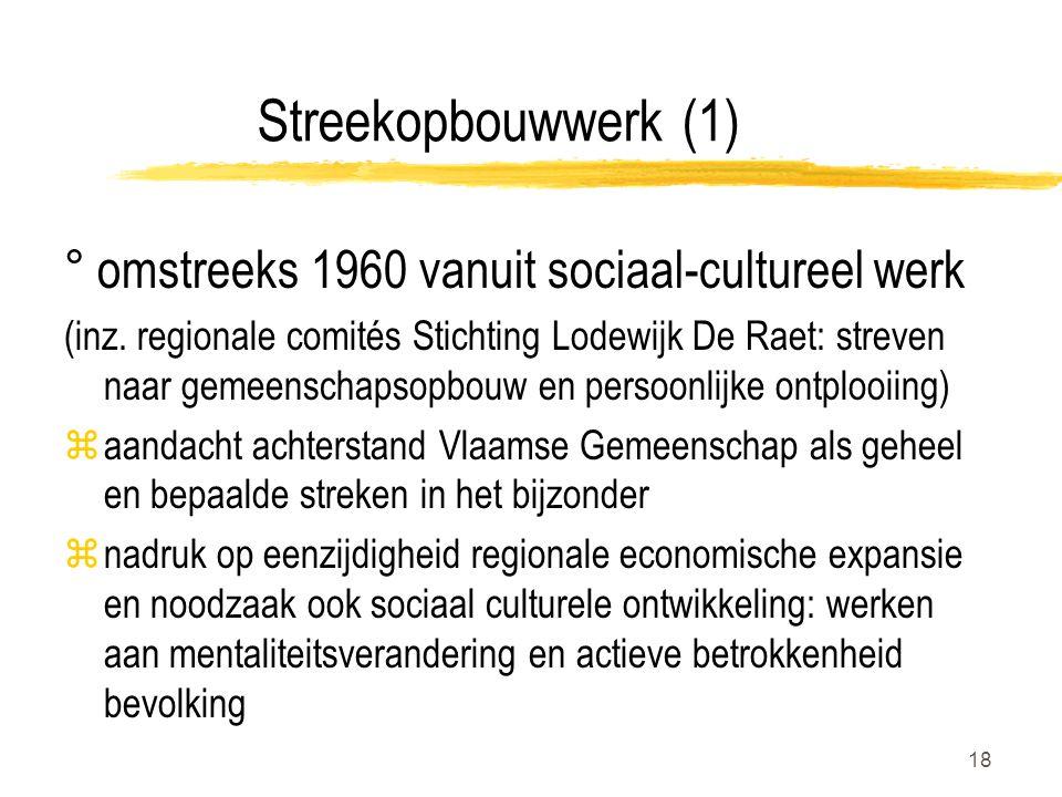 18 Streekopbouwwerk (1) ° omstreeks 1960 vanuit sociaal-cultureel werk (inz.