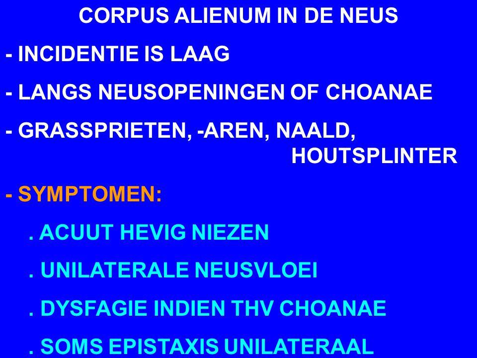 CORPUS ALIENUM IN DE NEUS - INCIDENTIE IS LAAG - LANGS NEUSOPENINGEN OF CHOANAE - GRASSPRIETEN, -AREN, NAALD, HOUTSPLINTER - SYMPTOMEN:. ACUUT HEVIG N