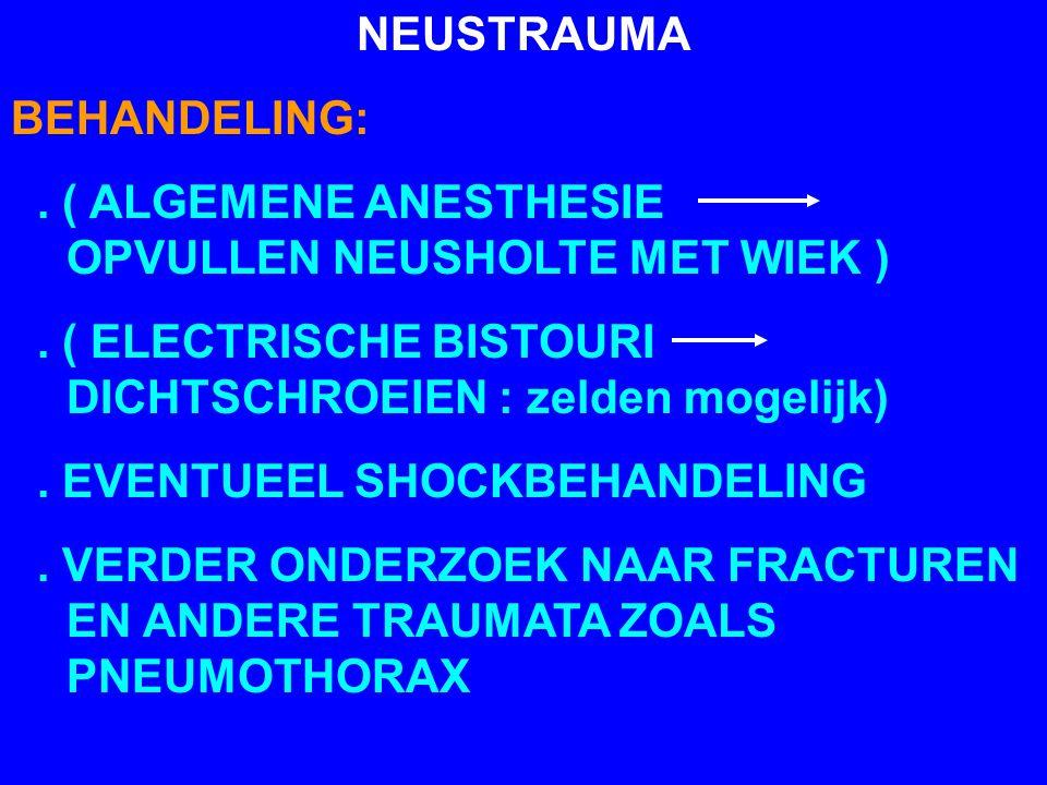 NEUSTRAUMA BEHANDELING:. ( ALGEMENE ANESTHESIE OPVULLEN NEUSHOLTE MET WIEK ). ( ELECTRISCHE BISTOURI DICHTSCHROEIEN : zelden mogelijk). EVENTUEEL SHOC