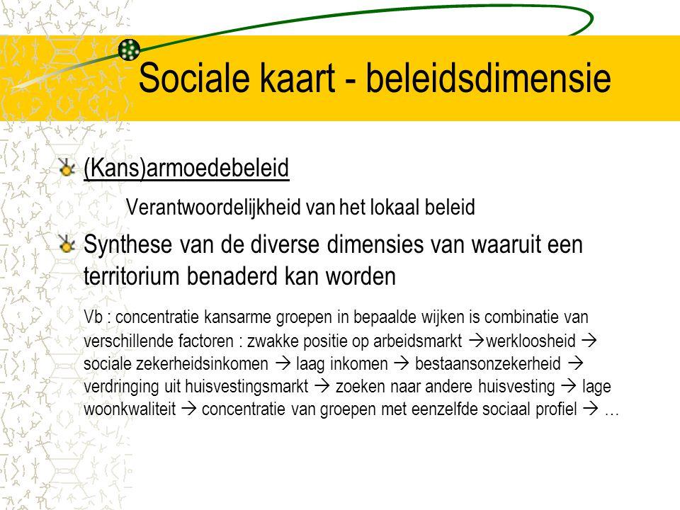 Sociale kaart - beleidsdimensie (Kans)armoedebeleid Verantwoordelijkheid van het lokaal beleid Synthese van de diverse dimensies van waaruit een terri