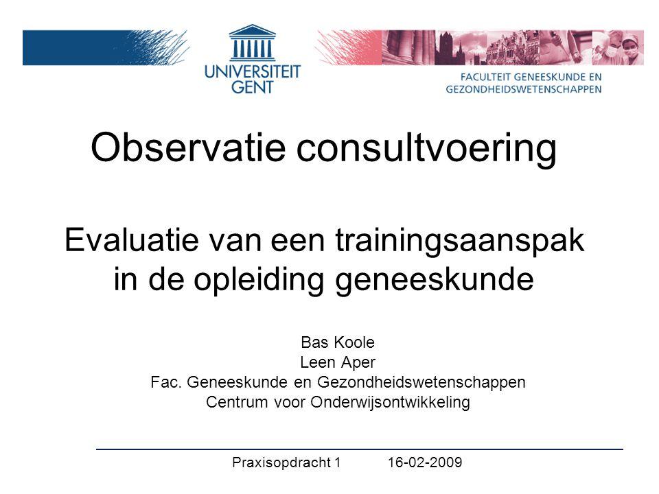 Observatie consultvoering Evaluatie van een trainingsaanspak in de opleiding geneeskunde Bas Koole Leen Aper Fac. Geneeskunde en Gezondheidswetenschap