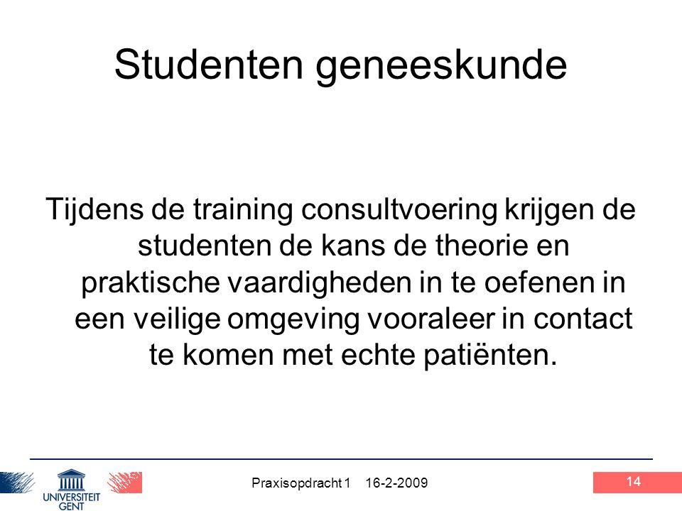Praxisopdracht 1 16-2-2009 14 Studenten geneeskunde Tijdens de training consultvoering krijgen de studenten de kans de theorie en praktische vaardighe