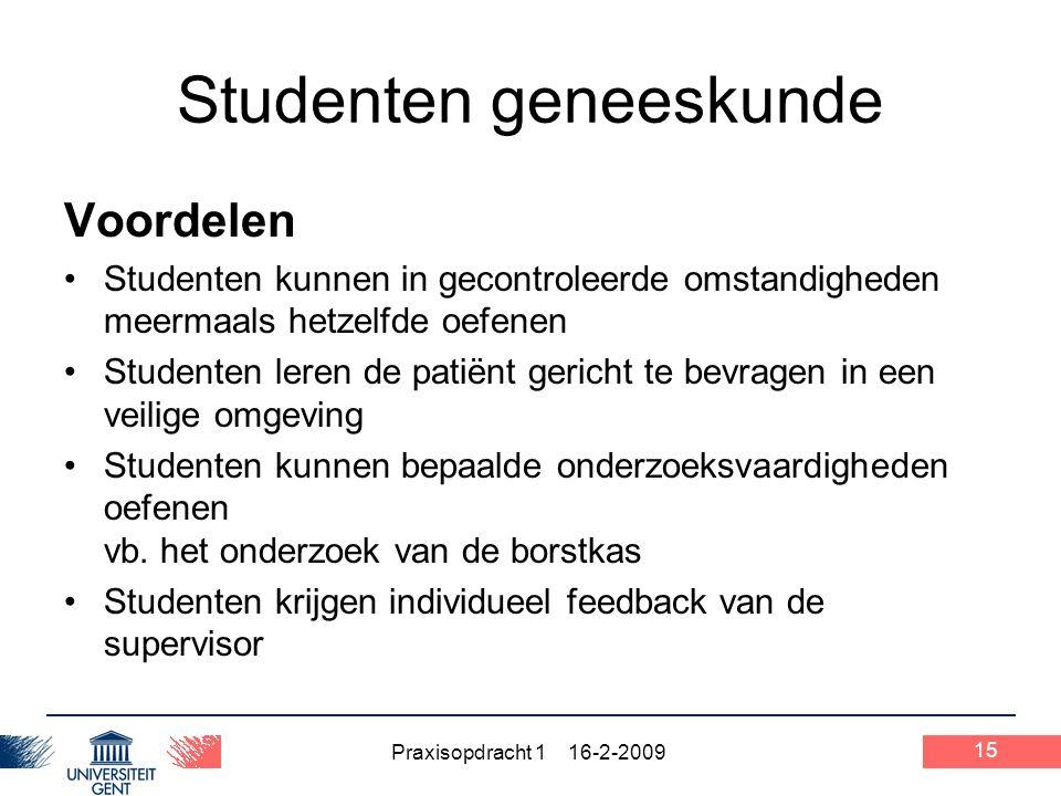 Praxisopdracht 1 16-2-2009 Studenten geneeskunde 15 Voordelen Studenten kunnen in gecontroleerde omstandigheden meermaals hetzelfde oefenen Studenten
