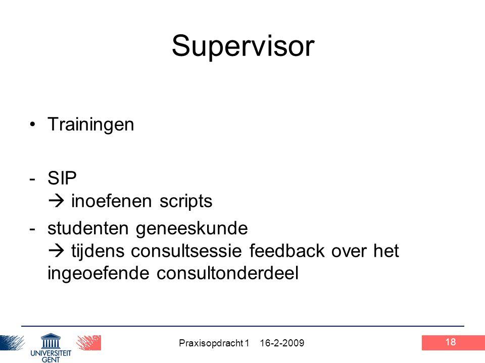 Praxisopdracht 1 16-2-2009 18 Supervisor Trainingen -SIP  inoefenen scripts -studenten geneeskunde  tijdens consultsessie feedback over het ingeoefe
