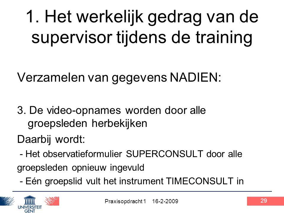 Praxisopdracht 1 16-2-2009 29 1. Het werkelijk gedrag van de supervisor tijdens de training Verzamelen van gegevens NADIEN: 3. De video-opnames worden