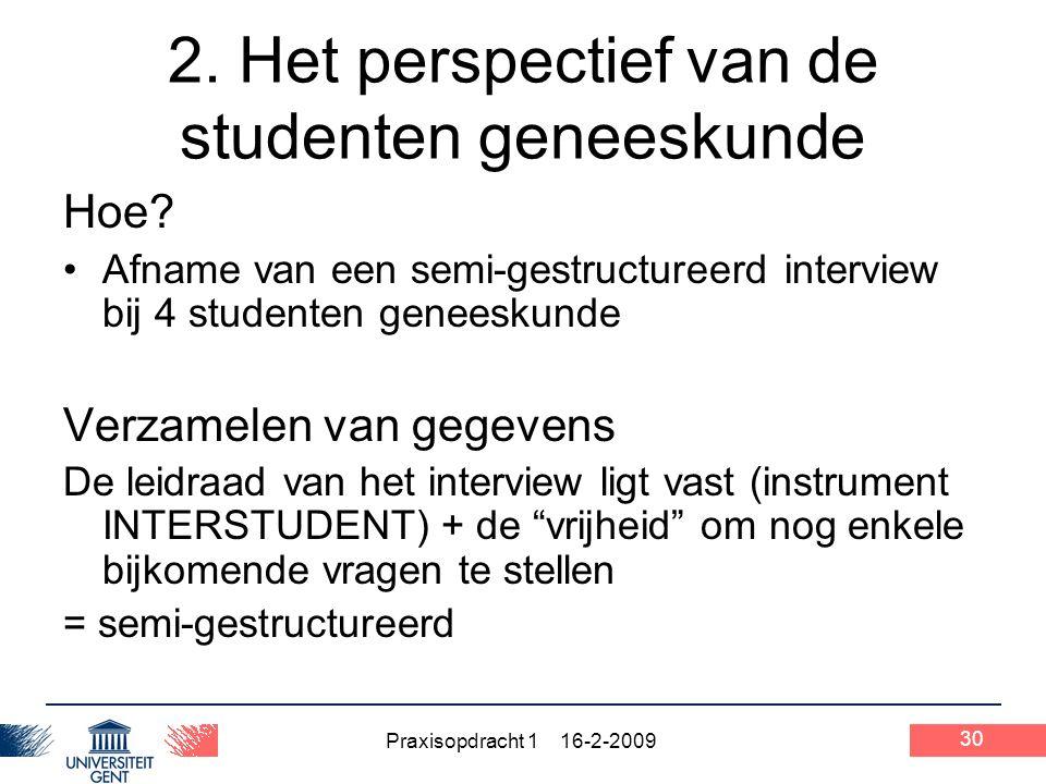 Praxisopdracht 1 16-2-2009 30 2. Het perspectief van de studenten geneeskunde Hoe? Afname van een semi-gestructureerd interview bij 4 studenten genees