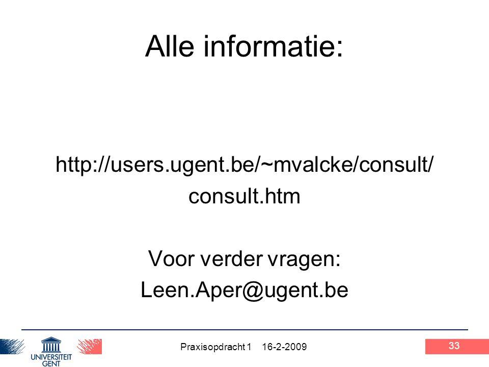 Praxisopdracht 1 16-2-2009 33 Alle informatie: http://users.ugent.be/~mvalcke/consult/ consult.htm Voor verder vragen: Leen.Aper@ugent.be