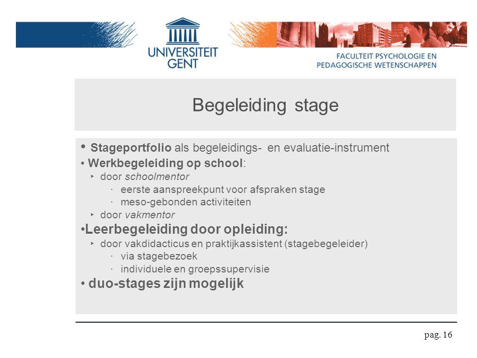 Begeleiding stage Stageportfolio als begeleidings- en evaluatie-instrument Werkbegeleiding op school: ‣ door schoolmentor ‧ eerste aanspreekpunt voor