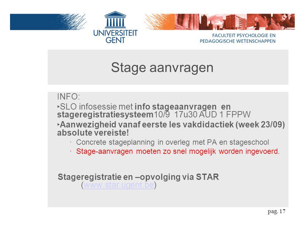 Stage aanvragen INFO: ‣ SLO infosessie met info stageaanvragen en stageregistratiesysteem10/9 17u30 AUD 1 FPPW ‣ Aanwezigheid vanaf eerste les vakdidactiek (week 23/09) absolute vereiste.