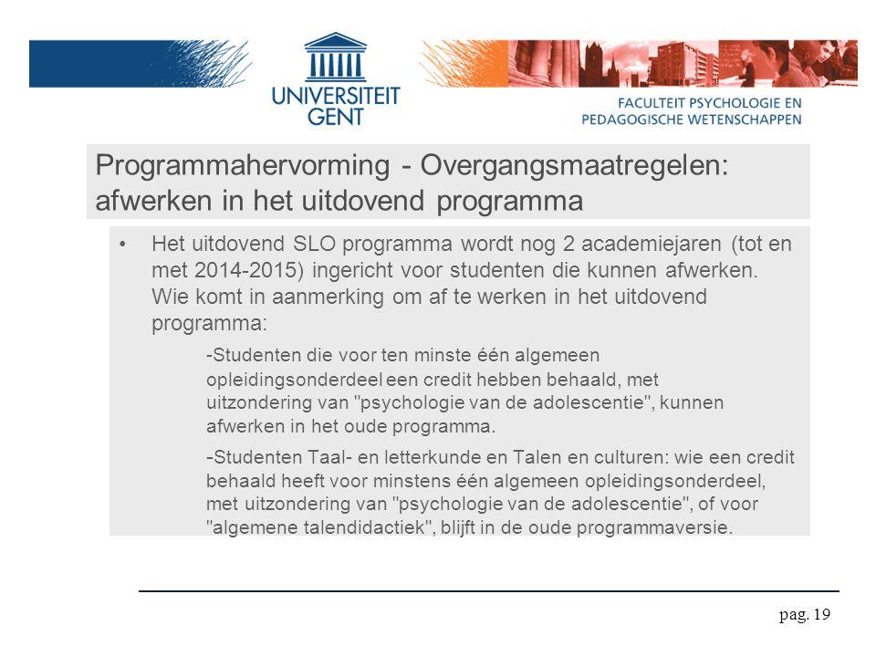 Programmahervorming - Overgangsmaatregelen: afwerken in het uitdovend programma Het uitdovend SLO programma wordt nog 2 academiejaren (tot en met 2014-2015) ingericht voor studenten die kunnen afwerken.