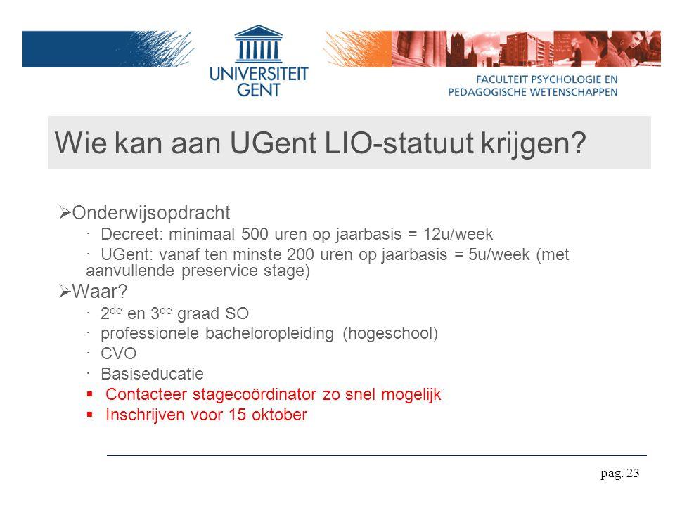 Wie kan aan UGent LIO-statuut krijgen?  Onderwijsopdracht ‧ Decreet: minimaal 500 uren op jaarbasis = 12u/week ‧ UGent: vanaf ten minste 200 uren op