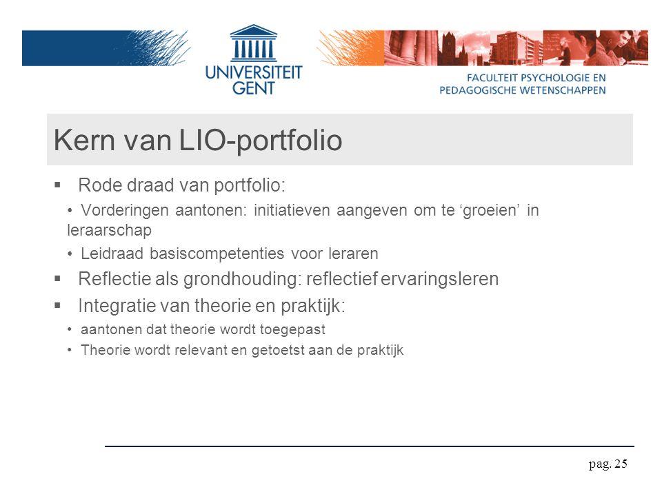 Kern van LIO-portfolio  Rode draad van portfolio: Vorderingen aantonen: initiatieven aangeven om te 'groeien' in leraarschap Leidraad basiscompetenti