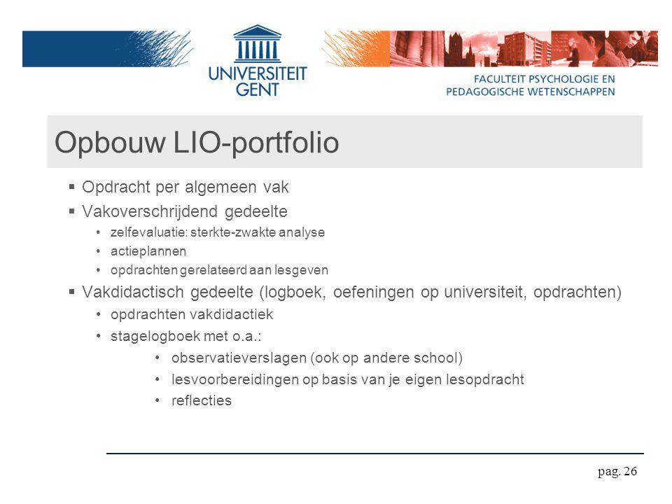 Opbouw LIO-portfolio  Opdracht per algemeen vak  Vakoverschrijdend gedeelte zelfevaluatie: sterkte-zwakte analyse actieplannen opdrachten gerelateer