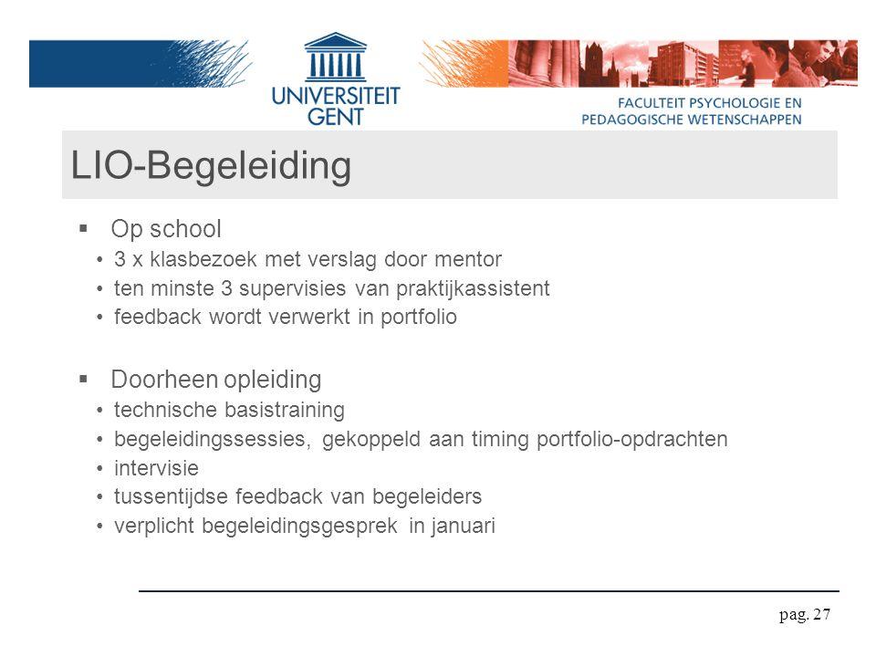 LIO-Begeleiding  Op school 3 x klasbezoek met verslag door mentor ten minste 3 supervisies van praktijkassistent feedback wordt verwerkt in portfolio