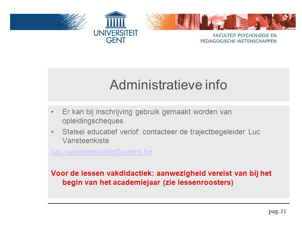 Administratieve info Er kan bij inschrijving gebruik gemaakt worden van opleidingscheques Stelsel educatief verlof: contacteer de trajectbegeleider Lu
