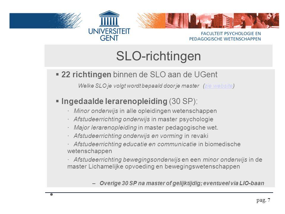 SLO-richtingen  22 richtingen binnen de SLO aan de UGent Welke SLO je volgt wordt bepaald door je master (zie website)zie website  Ingedaalde lerare