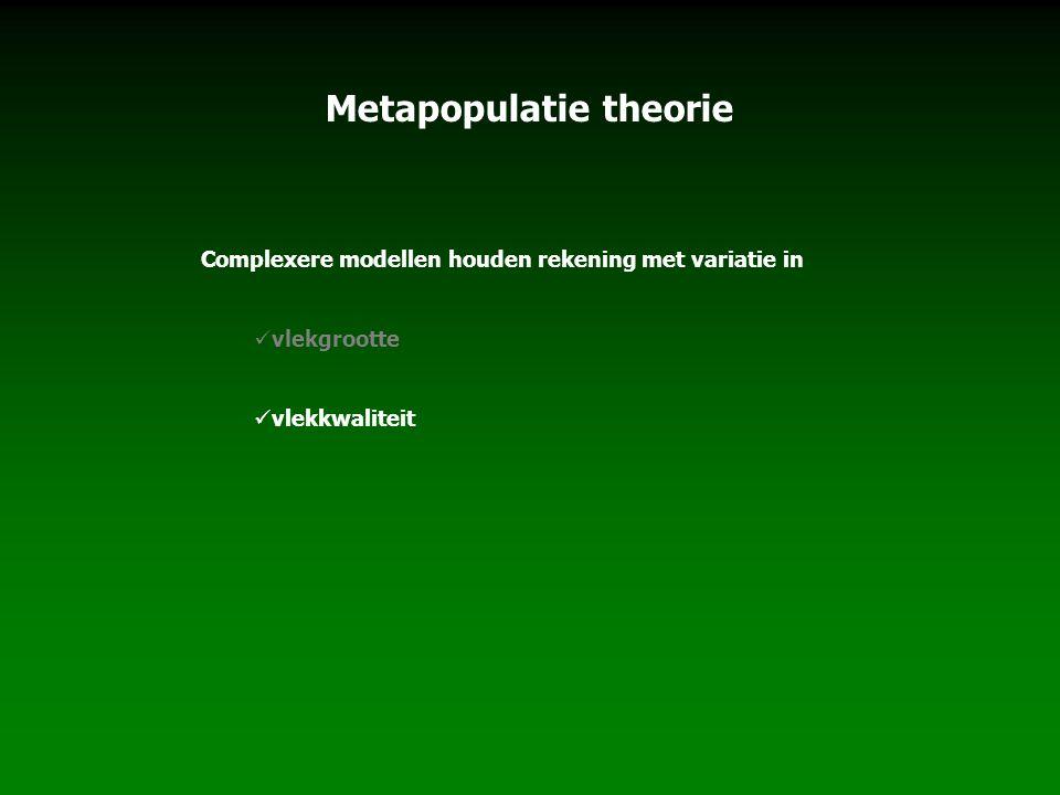 Metapopulatie theorie Complexere modellen houden rekening met variatie in vlekgrootte vlekkwaliteit