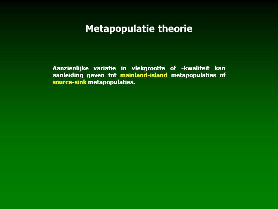 Metapopulatie theorie Aanzienlijke variatie in vlekgrootte of -kwaliteit kan aanleiding geven tot mainland-island metapopulaties of source-sink metapo