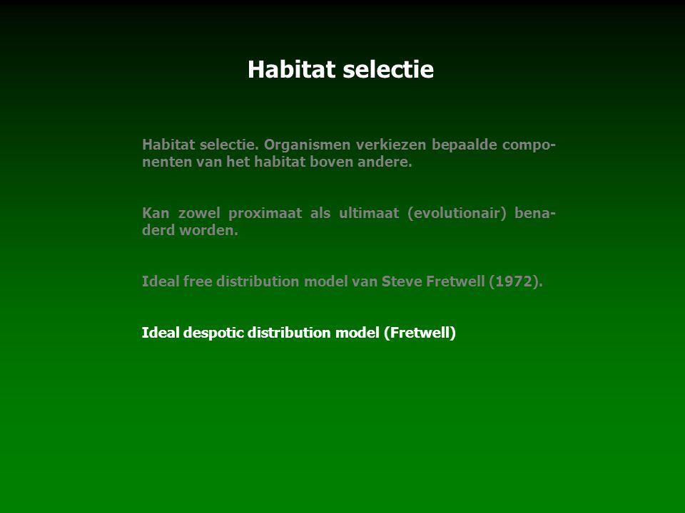 Habitat selectie. Organismen verkiezen bepaalde compo- nenten van het habitat boven andere. Kan zowel proximaat als ultimaat (evolutionair) bena- derd