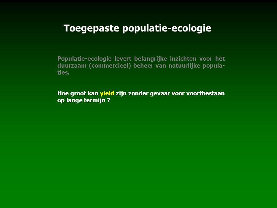 Toegepaste populatie-ecologie Populatie-ecologie levert belangrijke inzichten voor het duurzaam (commercieel) beheer van natuurlijke popula- ties. Hoe