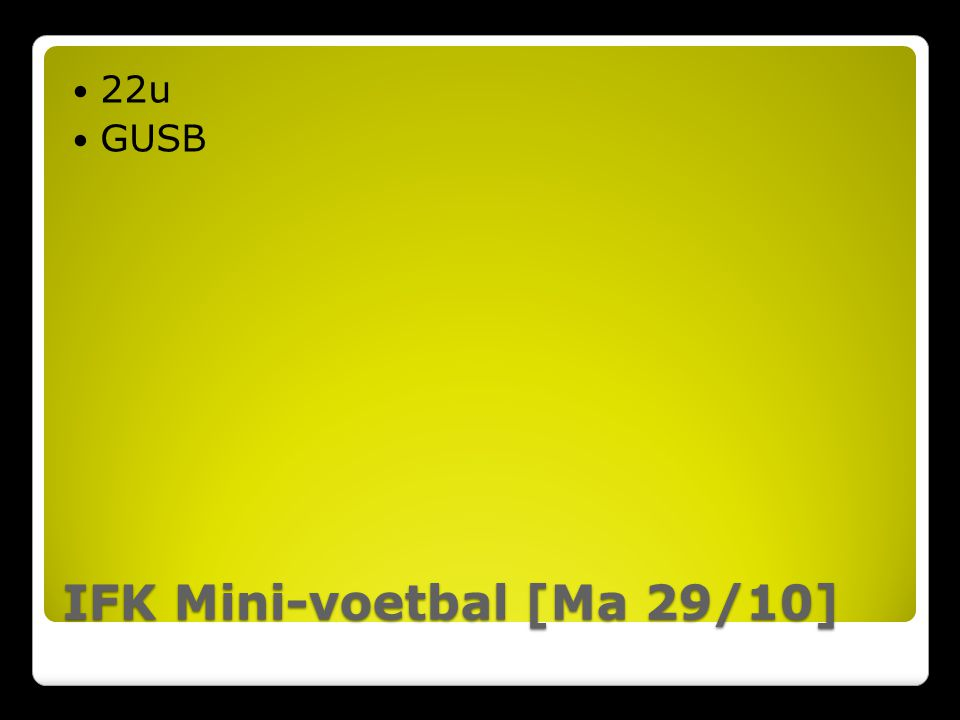 IFK Mini-voetbal [Ma 29/10] 22u GUSB