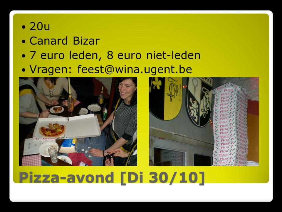 Pizza-avond [Di 30/10] 20u Canard Bizar 7 euro leden, 8 euro niet-leden Vragen: feest@wina.ugent.be