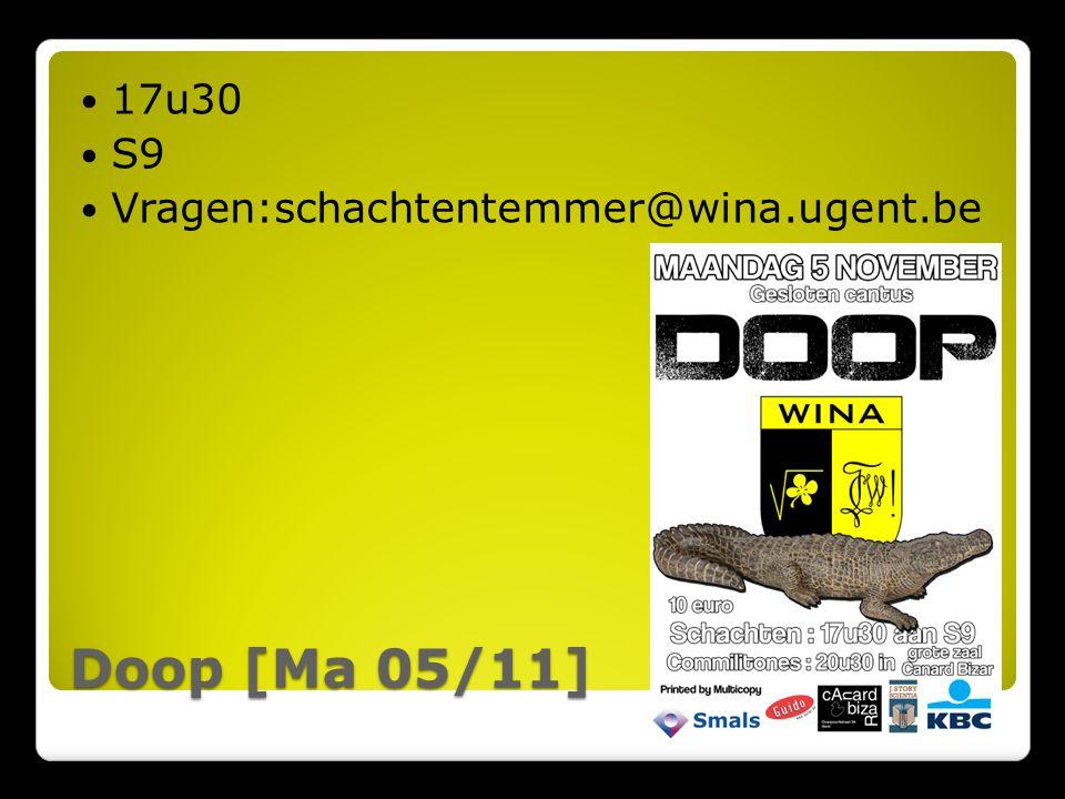 Doop [Ma 05/11] 17u30 S9 Vragen:schachtentemmer@wina.ugent.be