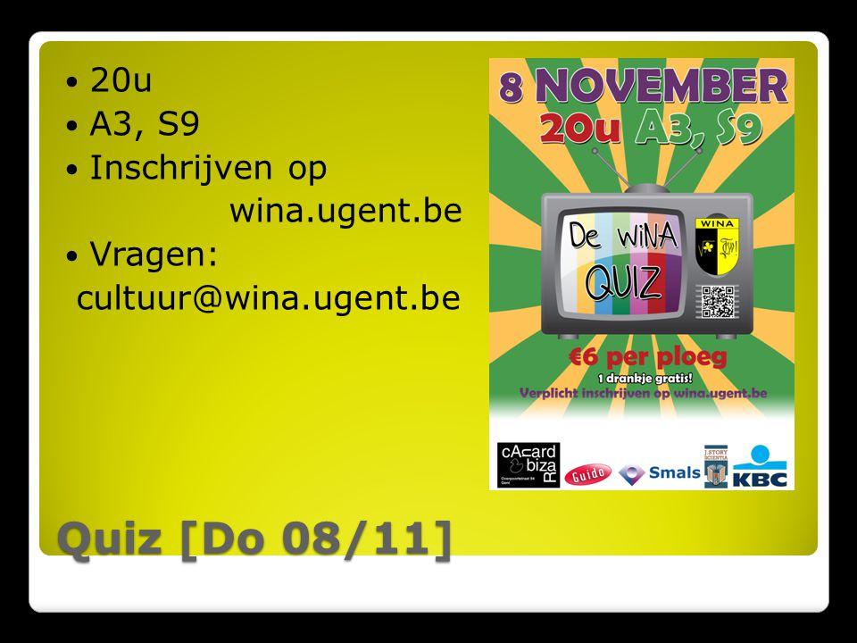 Quiz [Do 08/11] 20u A3, S9 Inschrijven op wina.ugent.be Vragen: cultuur@wina.ugent.be