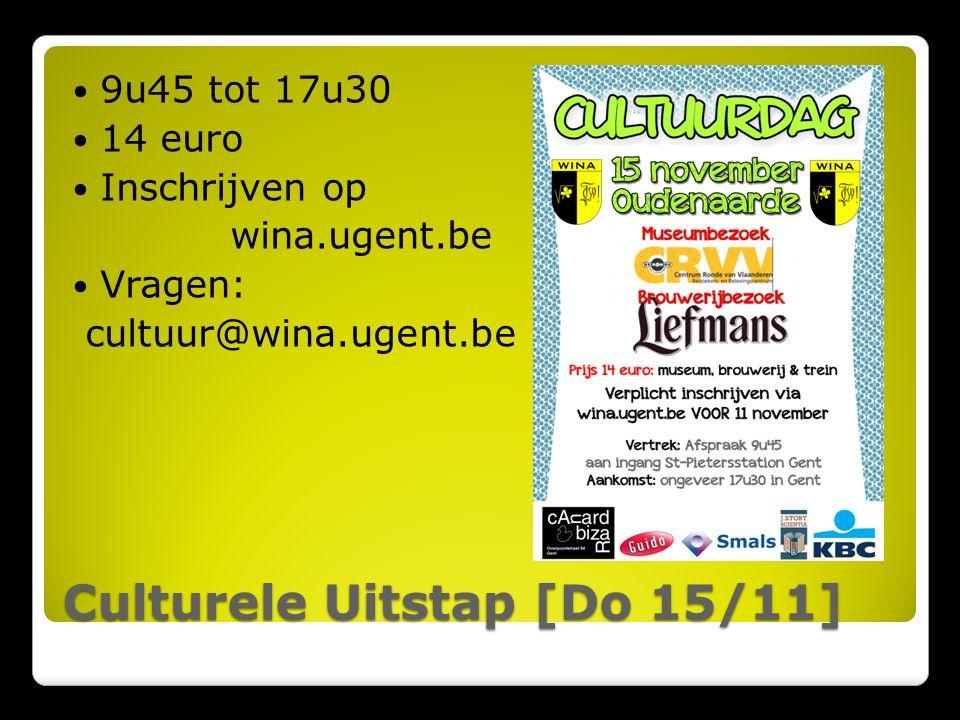 Culturele Uitstap [Do 15/11] 9u45 tot 17u30 14 euro Inschrijven op wina.ugent.be Vragen: cultuur@wina.ugent.be