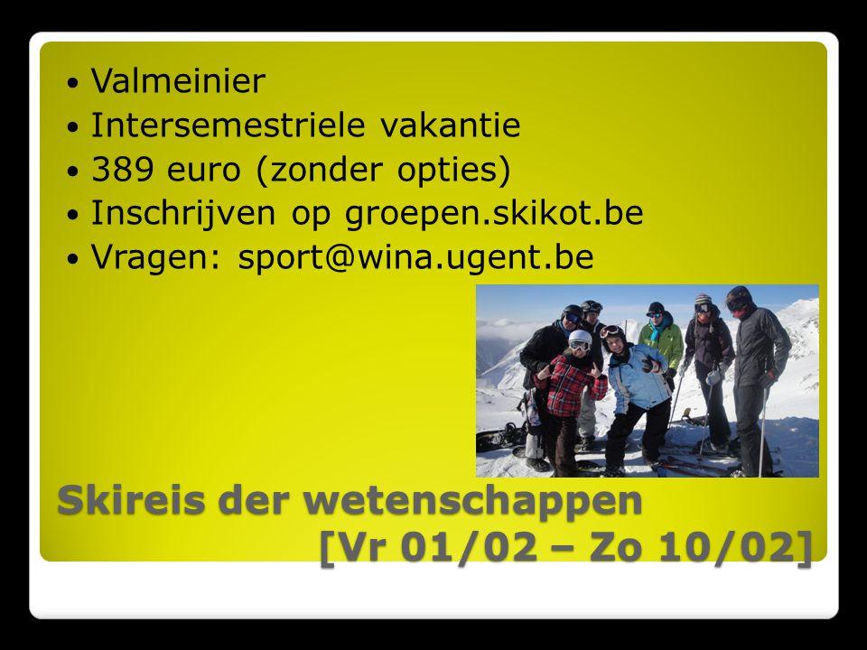 Skireis der wetenschappen [Vr 01/02 – Zo 10/02] Valmeinier Intersemestriele vakantie 389 euro (zonder opties) Inschrijven op groepen.skikot.be Vragen: sport@wina.ugent.be