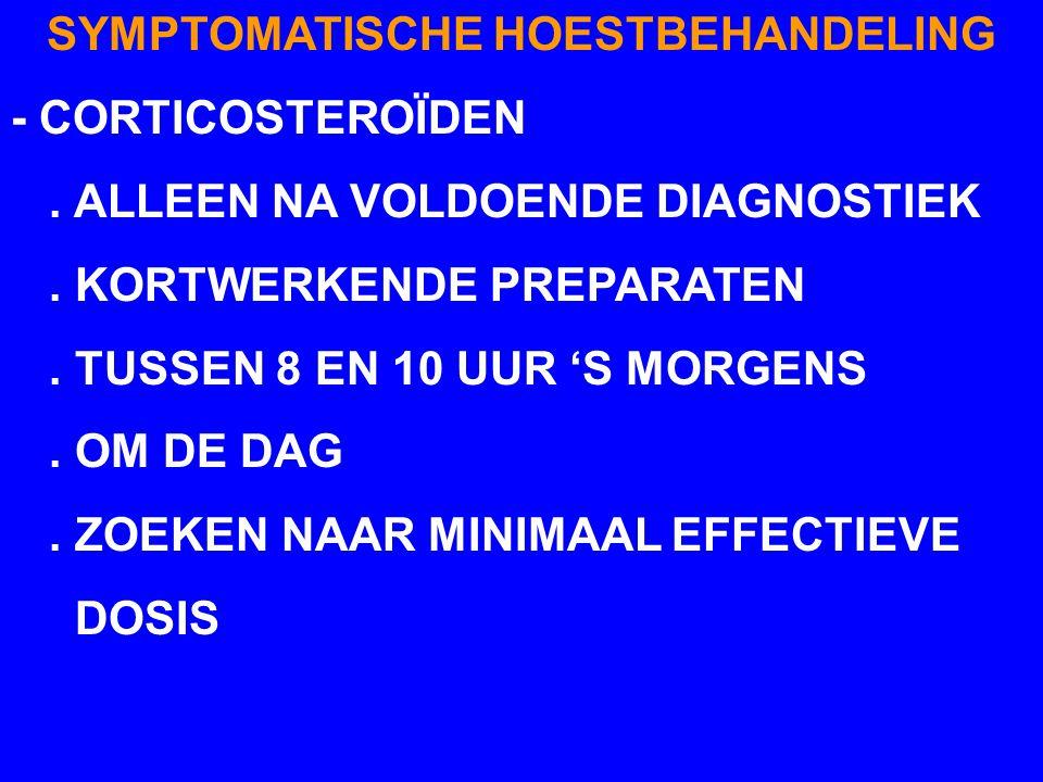 SYMPTOMATISCHE HOESTBEHANDELING - CORTICOSTEROÏDEN. ALLEEN NA VOLDOENDE DIAGNOSTIEK. KORTWERKENDE PREPARATEN. TUSSEN 8 EN 10 UUR 'S MORGENS. OM DE DAG