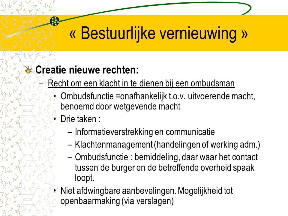 « Bestuurlijke vernieuwing » Creatie nieuwe rechten: –Recht om een klacht in te dienen bij een ombudsman Ombudsfunctie =onafhankelijk t.o.v.