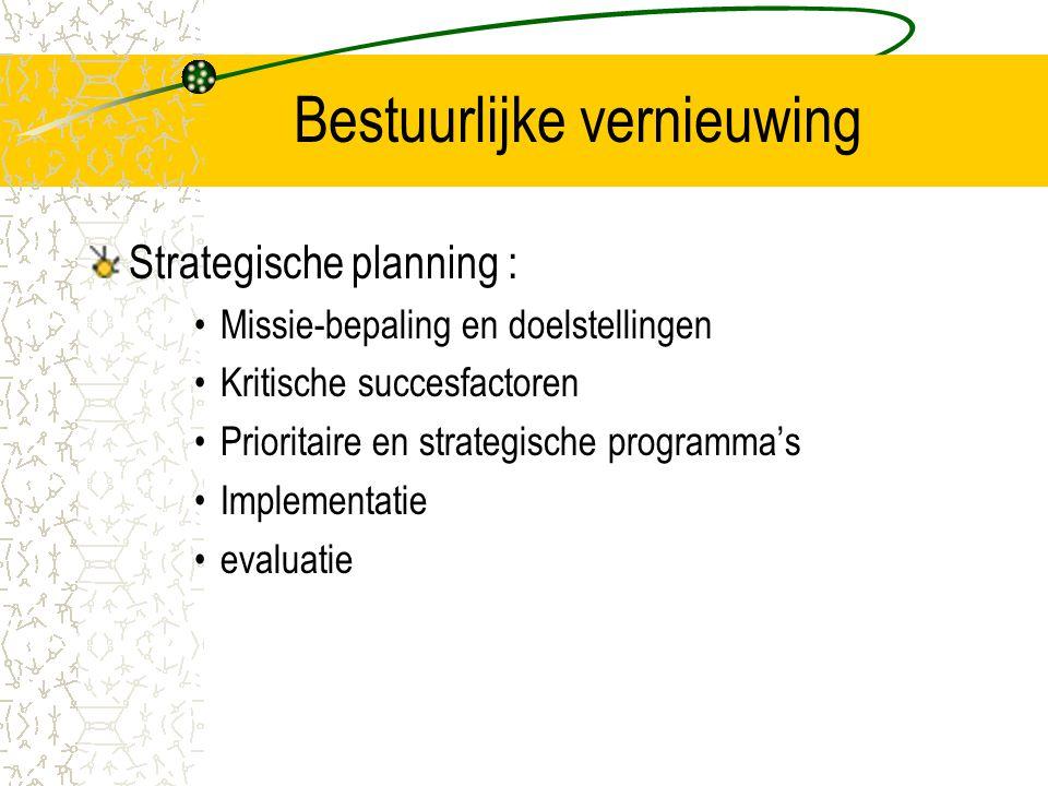 Bestuurlijke vernieuwing Strategische planning : Missie-bepaling en doelstellingen Kritische succesfactoren Prioritaire en strategische programma's Implementatie evaluatie