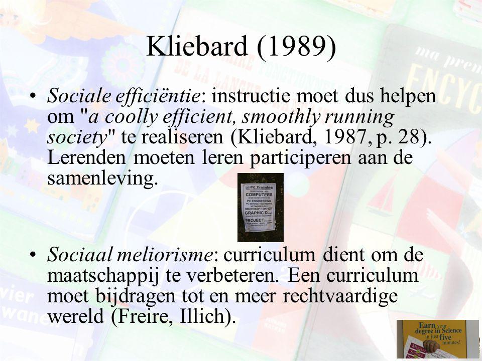Kliebard (1989) Sociale efficiëntie: instructie moet dus helpen om