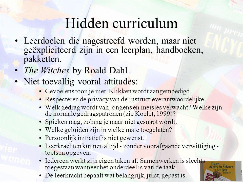 Hidden curriculum Leerdoelen die nagestreefd worden, maar niet geëxpliciteerd zijn in een leerplan, handboeken, pakketten. The Witches by Roald Dahl N
