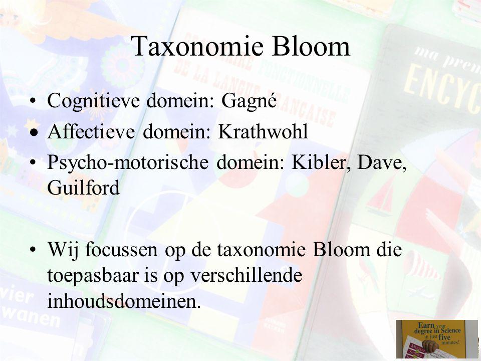 Taxonomie Bloom Cognitieve domein: Gagné  Affectieve domein: Krathwohl Psycho-motorische domein: Kibler, Dave, Guilford Wij focussen op de taxonomie