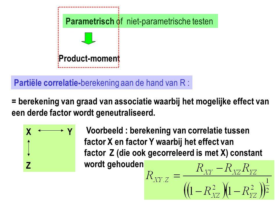 X Y Z Parametrisch of niet-parametrische testen Product-moment Partiële correlatie- berekening aan de hand van R : = berekening van graad van associat