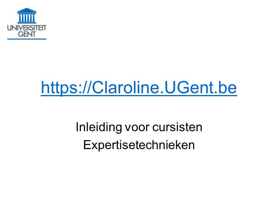 https://Claroline.UGent.be Inleiding voor cursisten Expertisetechnieken