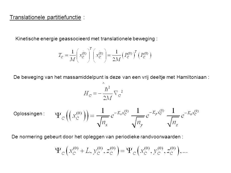 Translationele partitiefunctie : Kinetische energie geassocieerd met translationele beweging : De beweging van het massamiddelpunt is deze van een vrij deeltje met Hamiltoniaan : Oplossingen : De normering gebeurt door het opleggen van periodieke randvoorwaarden :