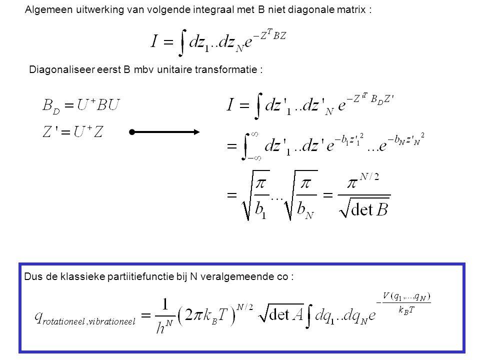 Algemeen uitwerking van volgende integraal met B niet diagonale matrix : Diagonaliseer eerst B mbv unitaire transformatie : Dus de klassieke partiitiefunctie bij N veralgemeende co :