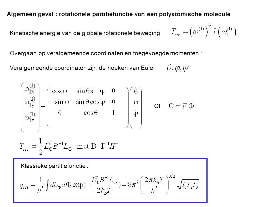 Algemeen geval : rotationele partitiefunctie van een polyatomische molecule Kinetische energie van de globale rotationele beweging Overgaan op veralgemeende coordinaten en toegevoegde momenten : Veralgemeende coordinaten zijn de hoeken van Euler Of Klassieke partitiefunctie :