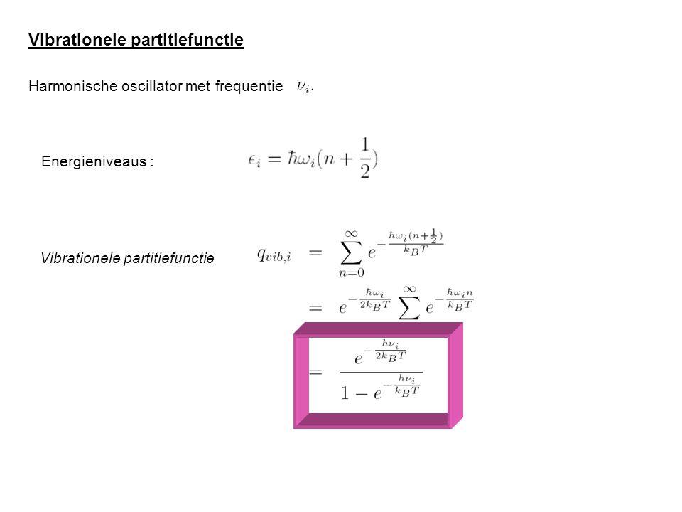 Vibrationele partitiefunctie Harmonische oscillator met frequentie Energieniveaus : Vibrationele partitiefunctie
