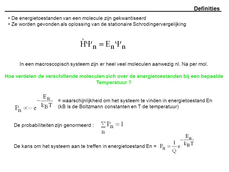Definities De energietoestanden van een molecule zijn gekwantiseerd Ze worden gevonden als oplossing van de stationaire Schrodingervergelijking In een macroscopisch systeem zijn er heel veel moleculen aanwezig nl.