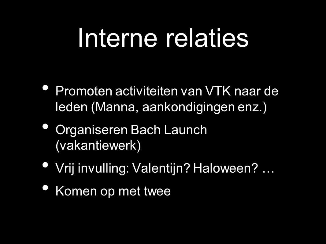 Interne relaties Promoten activiteiten van VTK naar de leden (Manna, aankondigingen enz.) Organiseren Bach Launch (vakantiewerk) Vrij invulling: Valen